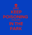 KEEP POISONING  PIGEONS IN THE PARK - Personalised Poster large