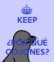 KEEP   ¿POR QUÉ COJONES? - Personalised Poster large