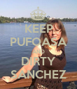KEEP PUFOASA AND DIRTY SANCHEZ - Personalised Poster large