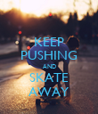 KEEP PUSHING AND SKATE AWAY - Personalised Poster large