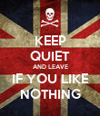 KEEP QUIET AND LEAVE IF YOU LIKE NOTHING - Personalised Poster large