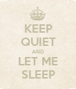 KEEP QUIET AND LET ME SLEEP - Personalised Poster large