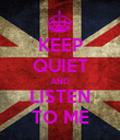 KEEP QUIET AND LISTEN TO ME - Personalised Poster large