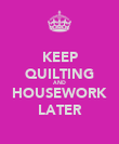 KEEP QUILTING AND HOUSEWORK LATER - Personalised Poster large