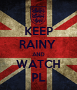 KEEP RAINY  AND WATCH PL - Personalised Poster large