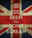 KEEP REEM AND DON'T SCREAM - Personalised Poster large