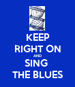 KEEP RIGHT ON AND SING  THE BLUES - Personalised Poster large