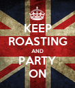 KEEP ROASTING AND PARTY ON - Personalised Poster large