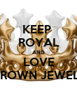 KEEP  ROYAL AND LOVE CROWN JEWELS - Personalised Poster large
