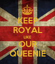 KEEP ROYAL LIKE OUR QUEENIE - Personalised Poster large