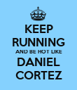 KEEP RUNNING AND BE HOT LIKE DANIEL CORTEZ - Personalised Poster large