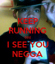 KEEP RUNNING coz I SEE YOU NEGGA - Personalised Poster large
