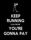 KEEP RUNNING CUZ NOW YOU'RE GONNA PAY - Personalised Poster large