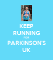 KEEP RUNNING FOR PARKINSON'S UK - Personalised Poster large