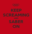 KEEP SCREAMING AND SABER ON - Personalised Poster large
