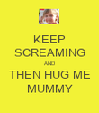 KEEP SCREAMING AND THEN HUG ME MUMMY - Personalised Poster large