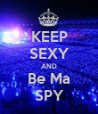 KEEP SEXY AND Be Ma SPY - Personalised Poster large