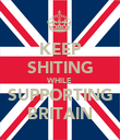 KEEP SHITING WHILE SUPPORTING BRITAIN - Personalised Poster large