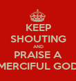 KEEP SHOUTING AND PRAISE A MERCIFUL GOD - Personalised Poster large