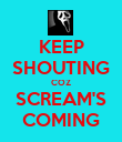 KEEP SHOUTING COZ SCREAM'S COMING - Personalised Poster large