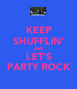 KEEP SHUFFLIN' AND LET'S PARTY ROCK - Personalised Poster large