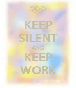 KEEP SILENT AND KEEP WORK - Personalised Poster large