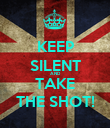 KEEP SILENT AND TAKE THE SHOT! - Personalised Poster large