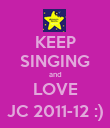 KEEP SINGING and LOVE JC 2011-12 :) - Personalised Poster large