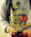 KEEP SKATE AND bitch  please - Personalised Poster large