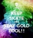 KEEP SKATE AND STAY GOLD FOOL!! - Personalised Poster large
