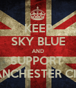 KEEP SKY BLUE AND SUPPORT  MANCHESTER CITY - Personalised Poster large