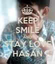 KEEP SMILE AND STAY LOVE HASAN - Personalised Poster large