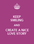 KEEP SMILING AND CREATE A NICE LOVE STORY - Personalised Poster large