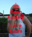 Keep Smiling and Love Laura - Personalised Poster large