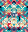 KEEP SOLID AND ALWAYS LOVE @TKTN_Generation - Personalised Poster large