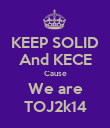 KEEP SOLID And KECE Cause We are TOJ2k14 - Personalised Poster small