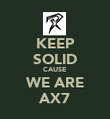 KEEP SOLID CAUSE WE ARE AX7 - Personalised Poster large