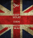 KEEP SOLID EVEN REMEDIALS ARE WAITING - Personalised Poster large