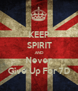 KEEP SPIRIT AND Never Give Up For 7D - Personalised Poster large