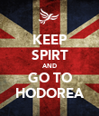 KEEP SPIRT AND GO TO HODOREA - Personalised Poster large