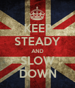KEEP STEADY AND SLOW DOWN - Personalised Poster large