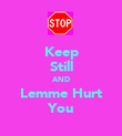 Keep Still AND Lemme Hurt You - Personalised Poster large