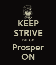 KEEP STRIVE BITCH Prosper ON - Personalised Poster large