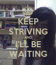 KEEP STRIVING AND I'LL BE WAITING - Personalised Poster large