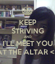 KEEP STRIVING AND I'LL MEET YOU AT THE ALTAR <3 - Personalised Poster large