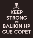 KEEP STRONG and BALIKIN HP GUE COPET - Personalised Poster large