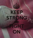 KEEP STRONG AND FIGHT ON - Personalised Poster large