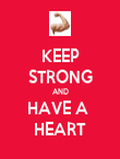 KEEP STRONG AND HAVE A  HEART - Personalised Poster large