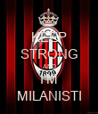 KEEP STRONG AND I'M MILANISTI - Personalised Poster large