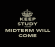 KEEP STUDY cause MIDTERM WILL COME - Personalised Poster large